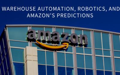 Warehouse Automation, Robotics, and Amazon's Predictions
