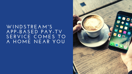Windstream's App-Based Pay-TV Service Comes to a Home Near You