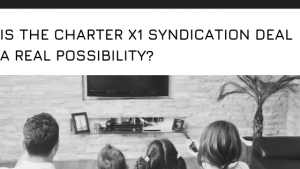 Is the Charter X1 Syndication Deal a Real Possibility?